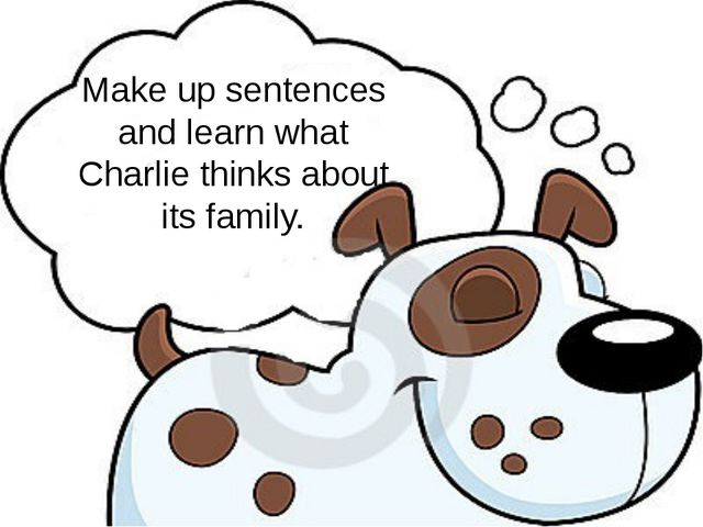 Make up sentences and learn what Charlie thinks about its family.