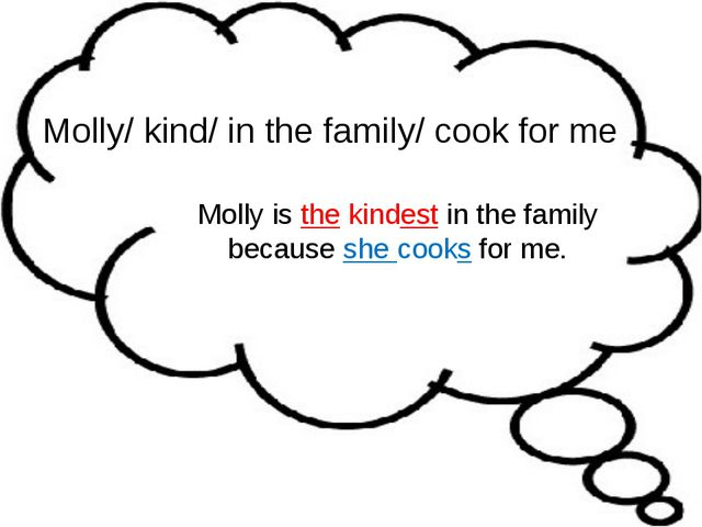 Molly/ kind/ in the family/ cook for me Molly is the kindest in the family be...