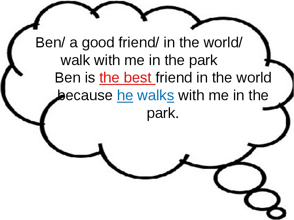 Ben/ a good friend/ in the world/ walk with me in the park Ben is the best fr...
