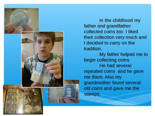 In the childhood my father and grandfather collected coins too. I liked thei
