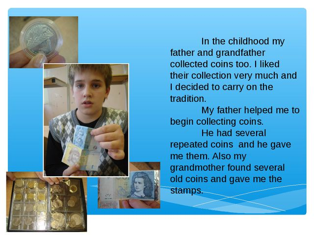In the childhood my father and grandfather collected coins too. I liked thei...