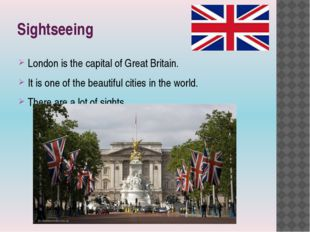Sightseeing London is the capital of Great Britain. It is one of the beautifu