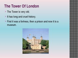 The Tower Of London The Tower is very old. It has long and cruel history. Fir