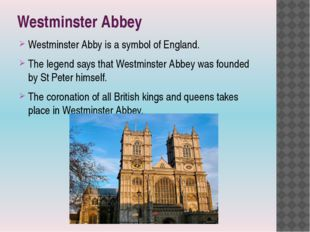 Westminster Abbey Westminster Abby is a symbol of England. The legend says th