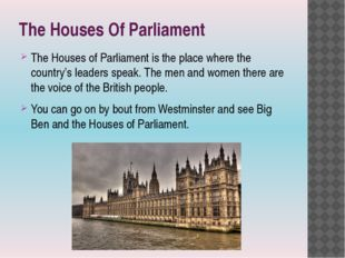 The Houses Of Parliament The Houses of Parliament is the place where the coun