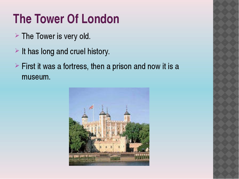 The Tower Of London The Tower is very old. It has long and cruel history. Fir...