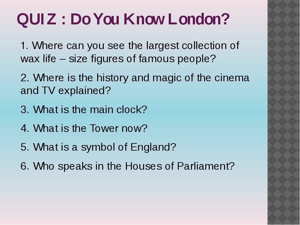 QUIZ : Do You Know London? 1. Where can you see the largest collection of wax...