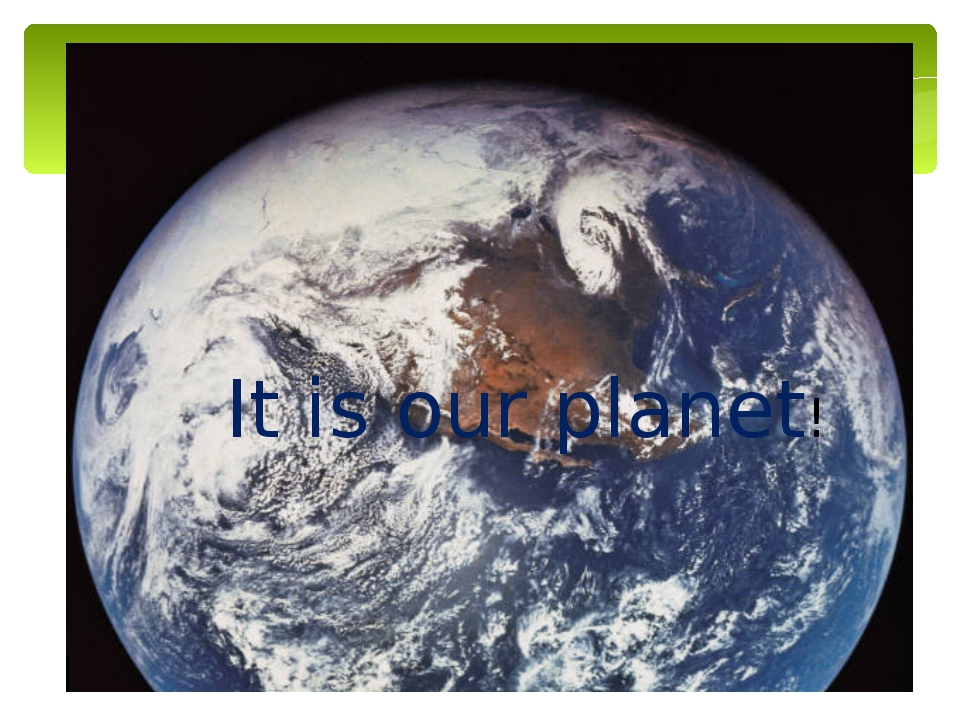 It is our planet!
