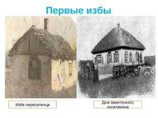 Первые избы Изба переселенца Дом зажиточного поселянина