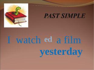 I watch a film yesterday ed