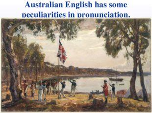 Australian English has some peculiarities in pronunciation.