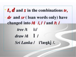 t, d and s in the combinations tr, dr and sr ( loan words only) have changed