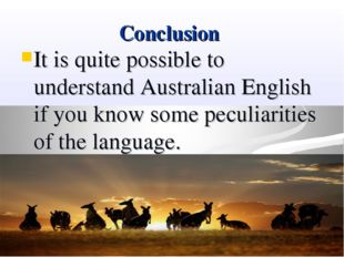 Conclusion It is quite possible to understand Australian English if you know