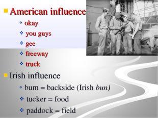 American influence okay you guys gee freeway truck Irish influence bum = back