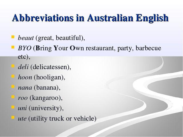 Abbreviations in Australian English beaut (great, beautiful), BYO (Bring Your...