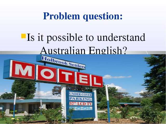 Problem question: Is it possible to understand Australian English?
