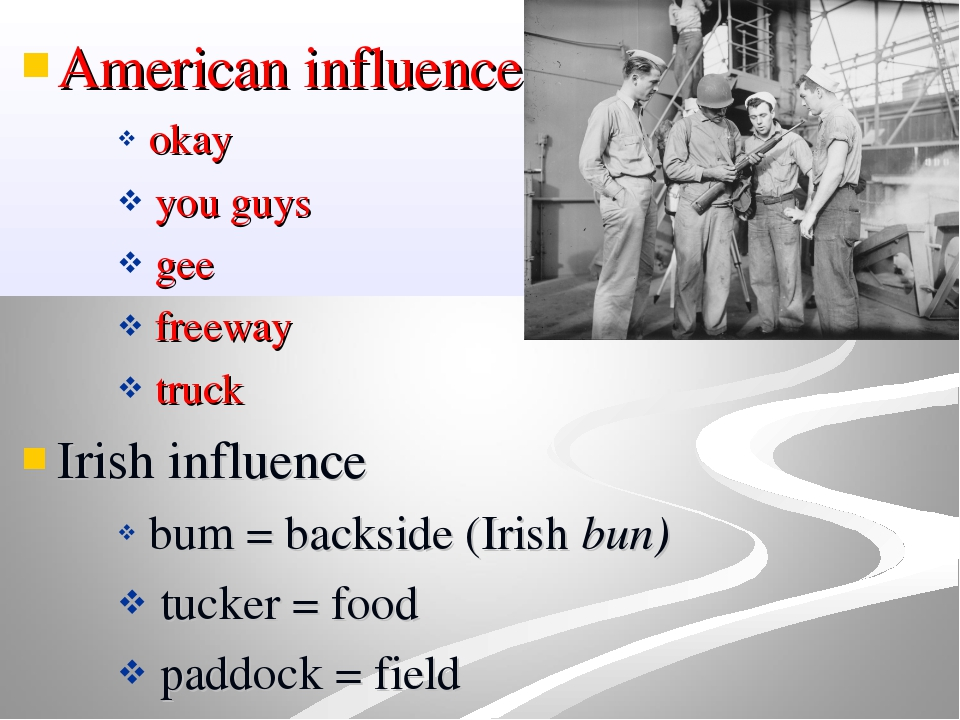 American influence okay you guys gee freeway truck Irish influence bum = back...