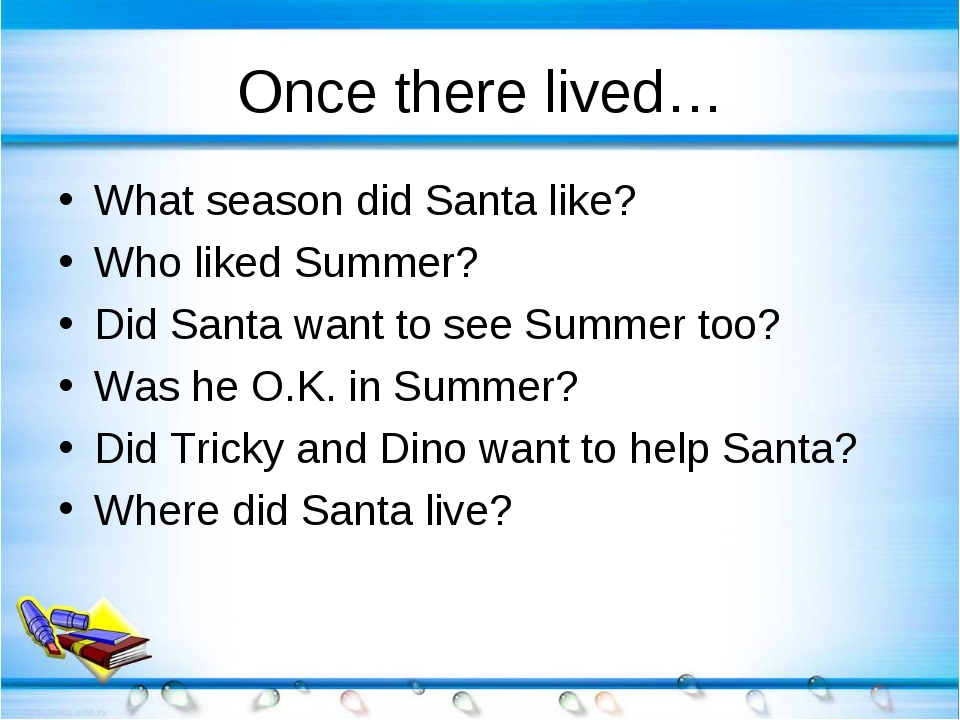 Once there lived… What season did Santa like? Who liked Summer? Did Santa wan...