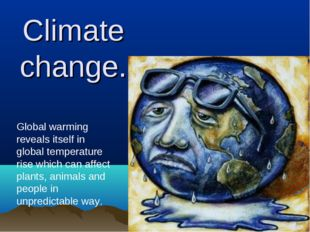 Climate change. Global warming reveals itself in global temperature rise whic