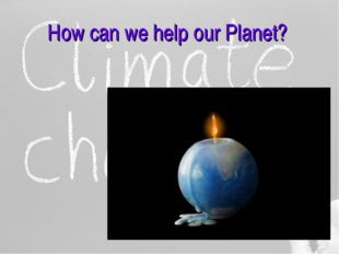 How can we help our Planet?