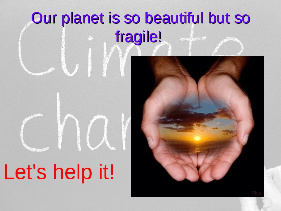 Our planet is so beautiful but so fragile! Let's help it!