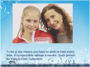 To be a star means you have to work or train every time. It is impossible wit