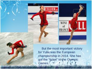 But the most important victory for Yulia was the European championship in 20