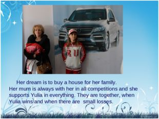 Her dream is to buy a house for her family. Her mum is always with her in al