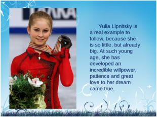 Yulia Lipnitsky is a real example to follow, because she is so little, but a