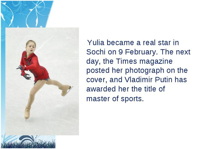 Yulia became a real star in Sochi on 9 February. The next day, the Times mag...
