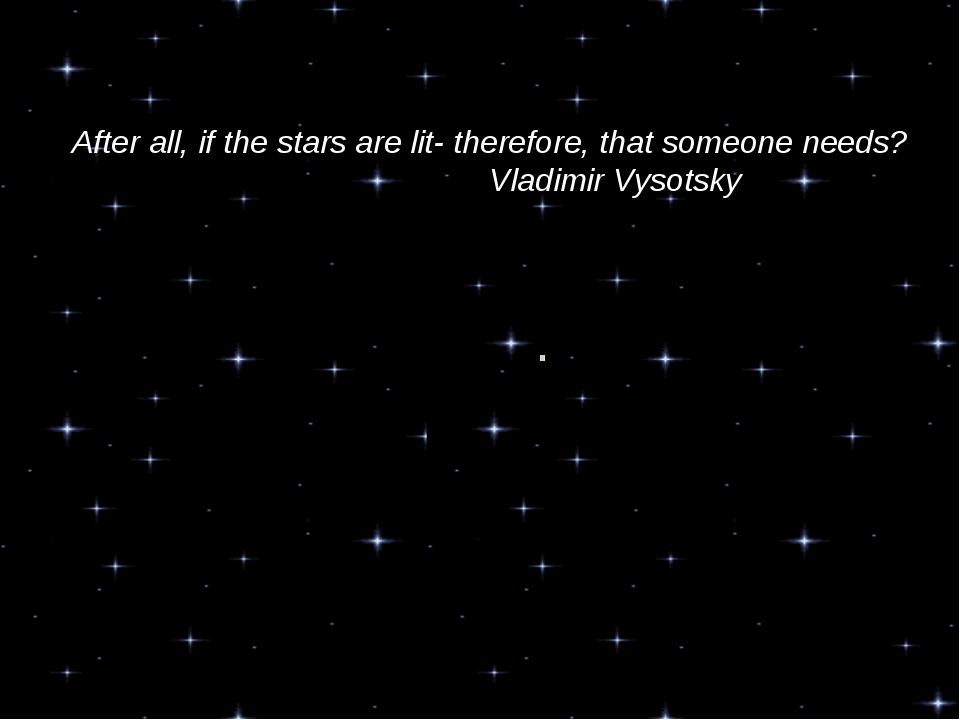 After all, if the stars are lit- therefore, that someone needs? Vladimi...