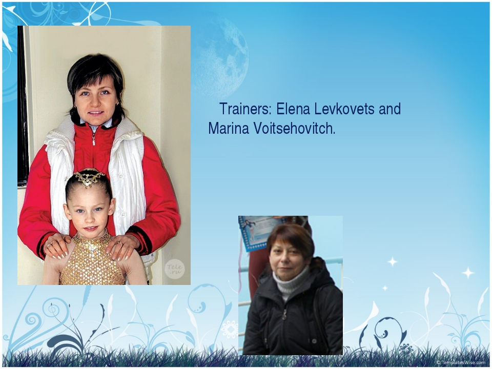 Trainers: Elena Levkovets and Marina Voitsehovitch.