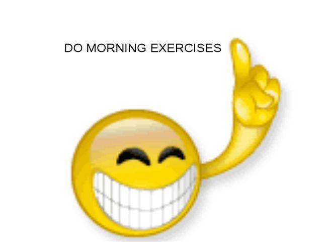 DO MORNING EXERCISES