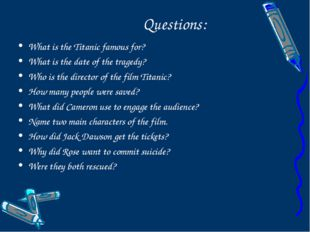 Questions: What is the Titanic famous for? What is the date of the tragedy?
