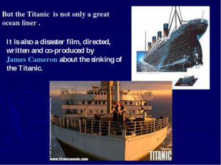 But the Titanic is not only a great ocean liner . It is also a disaster film,