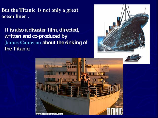 But the Titanic is not only a great ocean liner . It is also a disaster film,...