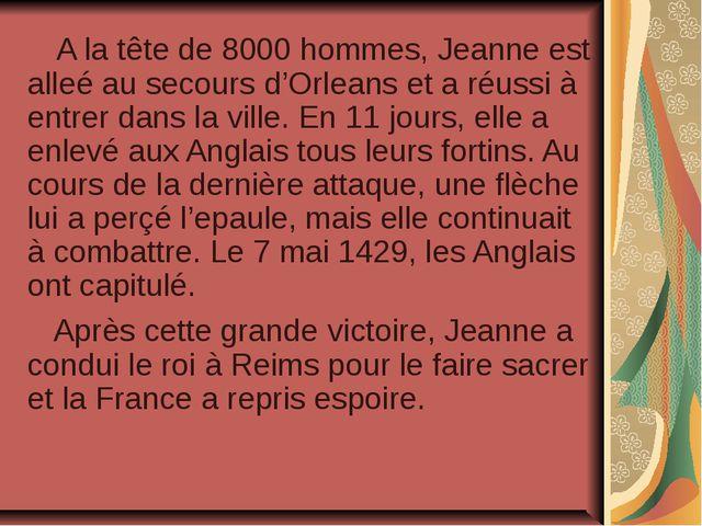 A la tête de 8000 hommes, Jeanne est alleé au secours d'Orleans et a réussi...