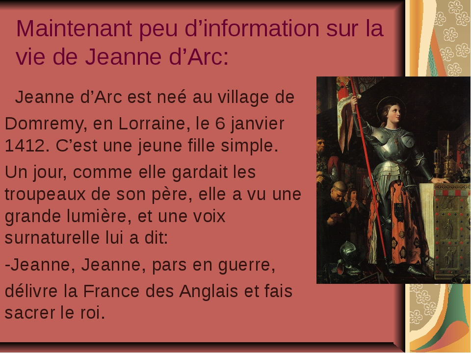 Maintenant peu d'information sur la vie de Jeanne d'Arc: Jeanne d'Arc est neé...