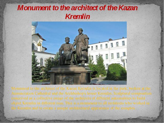 Monument to the architect of the Kazan Kremlin Monument to the architect of t...