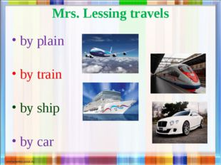 Mrs. Lessing travels by plain by train by ship by car