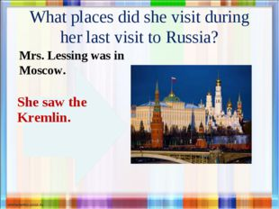 What places did she visit during her last visit to Russia? Mrs. Lessing was i