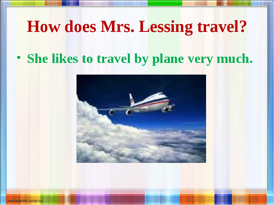 How does Mrs. Lessing travel? She likes to travel by plane very much.