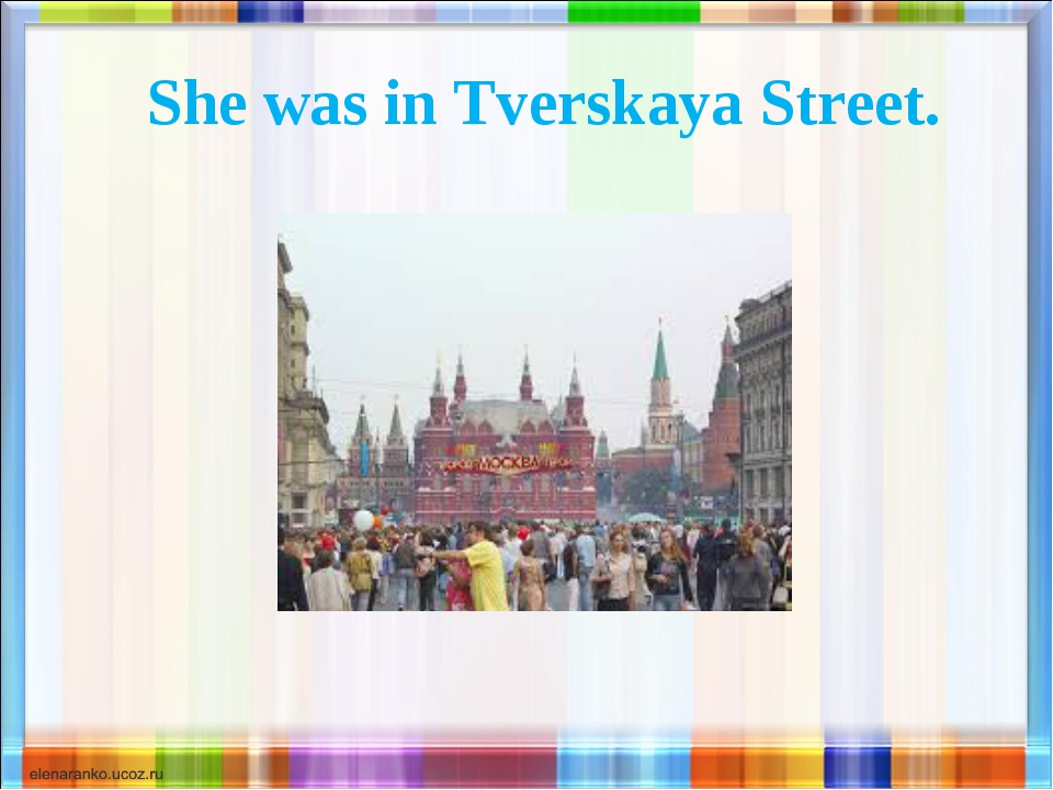 She was in Tverskaya Street.