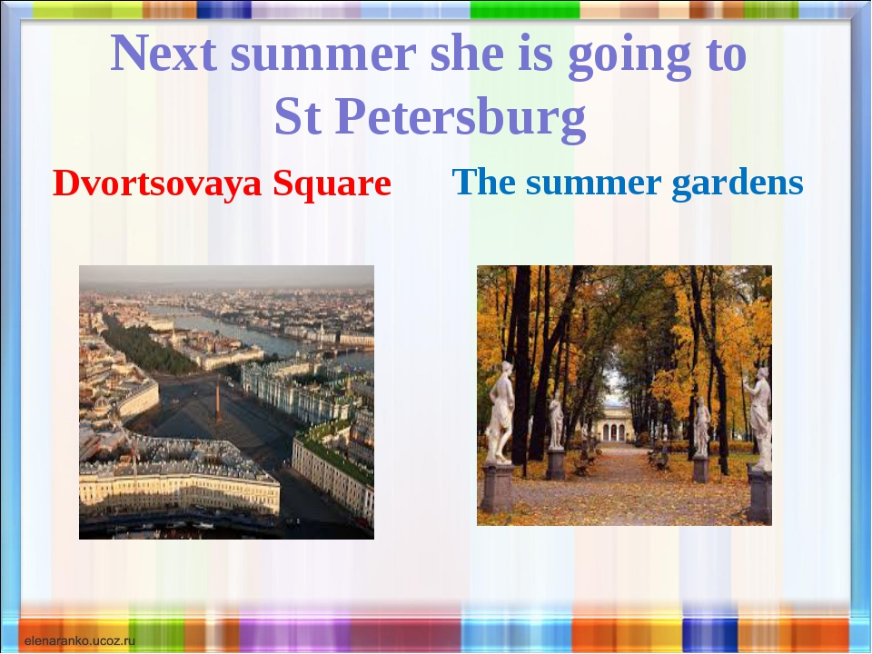 Next summer she is going to St Petersburg Dvortsovaya Square The summer gard...