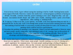 A In its favour, firstly, it goes without saying that smoking is bad for heal