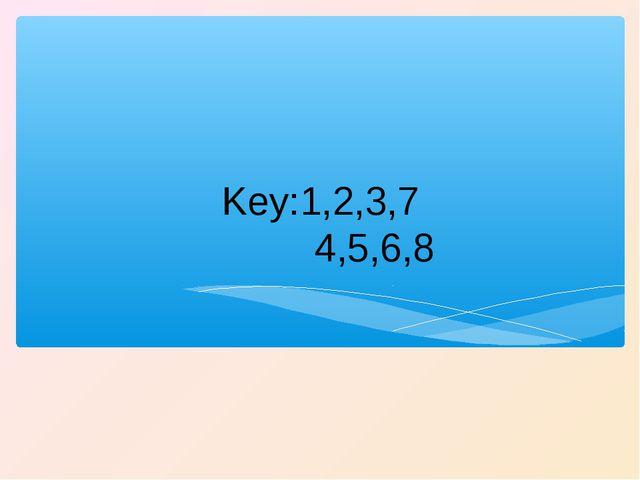 Key:1,2,3,7 4,5,6,8