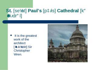 St. [seɪnt] Paul's [pɔːls] Cathedral [kəˈθiːdrəl] It is the greatest work of