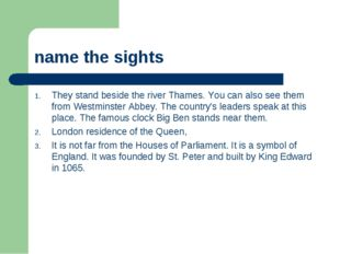 name the sights They stand beside the river Thames. You can also see them fro