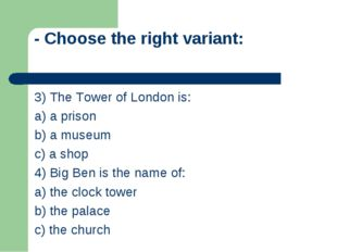 - Choose the right variant: 3) The Tower of London is: a) a prison b) a museu