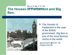 The Houses of Parliament and Big Ben. The Houses of Parliament is the seat of